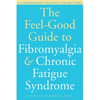 The Feel-Good Guide to Fibromyalgia & Chronic Fatigue Syndrome