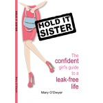 Hold It Sister: The Confident Girl's Guide to a Leak-Free Life
