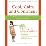 Cool, Calm and Confident: A Workbook to Help Kids Learn Assertiveness Skills